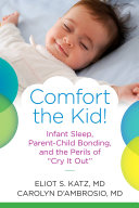 Comfort the Kid  Infant Sleep  Parent Child Bonding  and the Perils of  Cry it Out