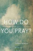 How Do You Pray?: Inspiring Responses from Religious Leaders, ...