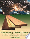 Harvesting Urban Timber  : A Complete Guide