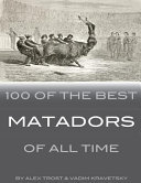 100 of the Best Matadors of All Time
