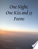 One Night  One Kiss and 33 Poems