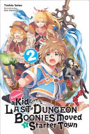 Suppose a Kid from the Last Dungeon Boonies Moved to a Starter Town  Vol  2  light novel
