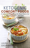 Ketogenic Comfort Foods  A Keto Cookbook with Your Favorite