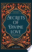 """Secrets of Divine Love: A Spiritual Journey into the Heart of Islam"" by A. Helwa"