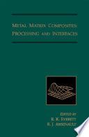 Metal matrix composites  Processing and Interfaces