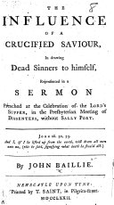 The Influence of a Crucified Saviour in Drawing Dead Sinners to Himself, Represented in a Sermon, Etc