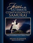 Jesus As the Ultimate Compassionate Samurai