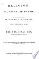 Religion  all profit and no loss  An address delivered in the Theatre Royal  Melbourne  on Sunday evening  July 29  1860