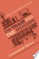 The train and the telegraph : a revisionist history