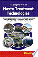 The Complete Book on Waste Treatment Technologies  Industrial  Biomedical  Water  Electronic  Municipal  Household  Kitchen  Farm Animal  Dairy  Poultry  Meat  Fish   Sea Food Industry Waste  Book