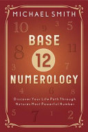 link to Base-12 numerology : discover your life path through nature's most powerful number in the TCC library catalog