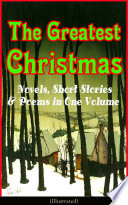 The Greatest Christmas Novels Short Stories Poems In One Volume Illustrated