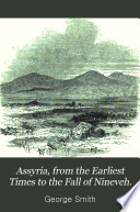 Assyria from the Earliest Times to the Fall of Nineveh