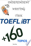 """""""TOEFL iBT Independent Writing Task 160+ Topics"""" by Evan Gray"""