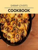 Shrimp Lover s Cookbook