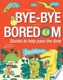 Bye bye Boredom   Dinosaurs Book