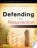 """Defending the Resurrection"" by Ed James Patrick Holding"
