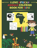 I Love African Animals Coloring Book for Kids
