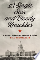 link to A single star and bloody knuckles : a history of politics and race in Texas in the TCC library catalog