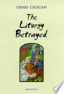 The Liturgy Betrayed
