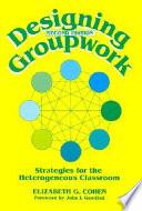 """Designing Groupwork: Strategies for the Heterogeneous Classroom"" by Elizabeth G. Cohen"