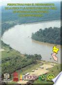 Perspectivas para el ordenamiento de la pesca y la agricultura en el área de integración fronteriza Colombo - Peruana del río Putumayo.