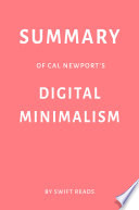Summary of Cal Newport   s Digital Minimalism by Swift Reads