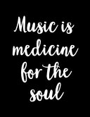 Music Is Medicine for the Soul: Black and White Music Manuscript Notebook with Inspirational Quote - Blank Sheet Music Notebook - Music Composition Jo