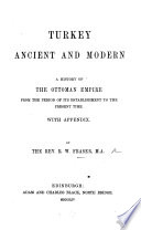 Turkey ancient and modern. A history of the Ottoman Empire, etc