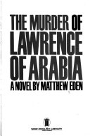 The Murder Of Lawrence Of Arabia