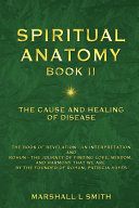 Spiritual Anatomy Book II-The Cause and Healing of Disease