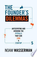 """The Founder's Dilemmas: Anticipating and Avoiding the Pitfalls That Can Sink a Startup"" by Noam Wasserman"