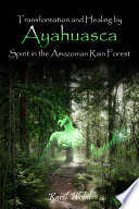 Transformation and Healing by Ayahuasca Spirit in the Amazonian Rainforest