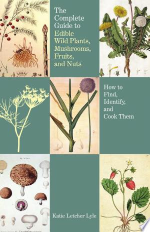 Download Complete Guide to Edible Wild Plants, Mushrooms, Fruits, and Nuts Free Books - Dlebooks.net