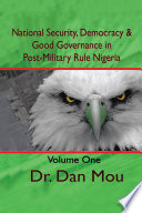National Security Democracy Good Governance In Post Military Rule Nigeria Volume One