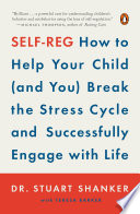 """""""Self-Reg: How to Help Your Child (and You) Break the Stress Cycle and Successfully Engage with Life"""" by Dr. Stuart Shanker"""