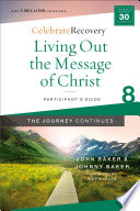 Living Out the Message of Christ  The Journey Continues  Participant s Guide 8