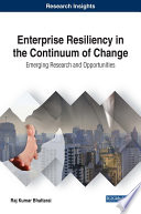Enterprise Resiliency in the Continuum of Change: Emerging Research and Opportunities