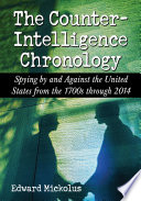 The Counterintelligence Chronology  : Spying by and Against the United States from the 1700s through 2014