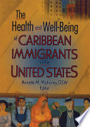 The Health And Well Being Of Caribbean Immigrants In The United States Book PDF