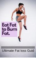 Eat Fat to Burn Fat-Ultimate Fat loss Guide Pdf