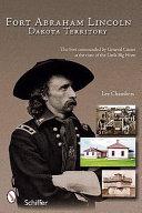 Fort Abraham Lincoln  Dakota Territory