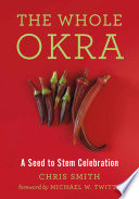 """The Whole Okra: A Seed to Stem Celebration"" by Chris Smith"