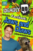 Steve Backshall s Deadly series  Deadly Factbook  Jaws and Claws