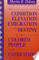 The Condition  Elevation  Emigration  and Destiny of the Colored People of the United States Book PDF