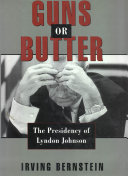 Guns or Butter : The Presidency of Lyndon Johnson