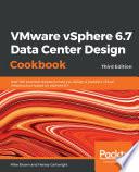 VMware vSphere 6.7 Data Center Design Cookbook