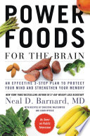 """Power Foods for the Brain: An Effective 3-Step Plan to Protect Your Mind and Strengthen Your Memory"" by Neal D Barnard"