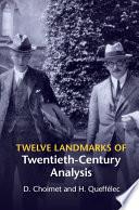 Twelve Landmarks of Twentieth Century Analysis