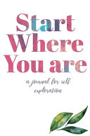 Start Where You are a Journal for Self Exploration Book PDF